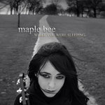 Maple Bee | While You Were Sleeping